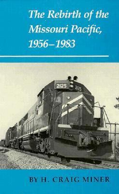 The Rebirth of the Missouri Pacific, 1956-1983 9780890961599