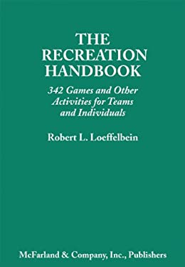 The Recreation Handbook: 342 Games and Other Activities for Teams and Individuals 9780899507446