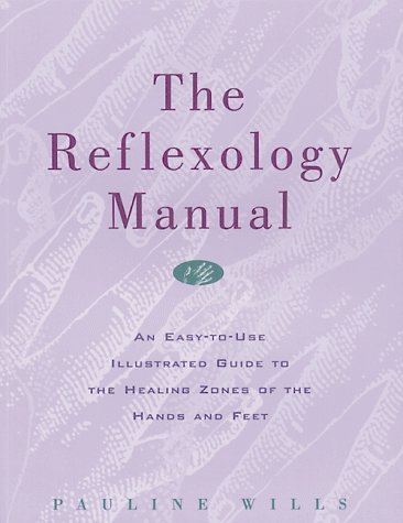 The Reflexology Manual: An Easy-To-Use Illustrated Guide to the Healing Zones of the Hands and Feet 9780892815470