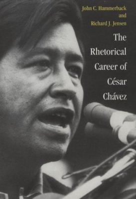 The Rhetorical Career of Cesar Chavez 9780890968086