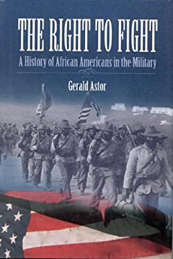 The Right to Fight: A History of African Americans in the Military 9780891416326