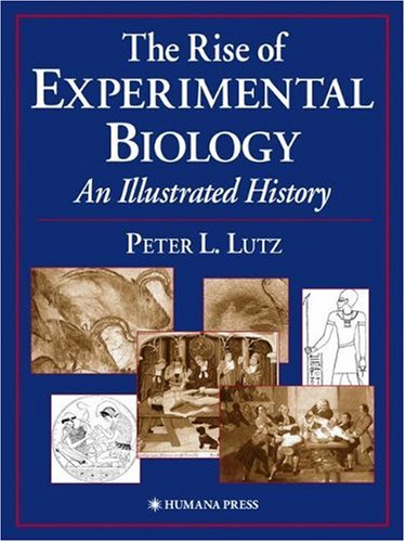 The Rise of Experimental Biology: An Illustrated History 9780896038356