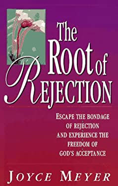 The Root of Rejection: Escape the Bondage of Rejection and Experience the Freedom of God's Acceptance 9780892747382
