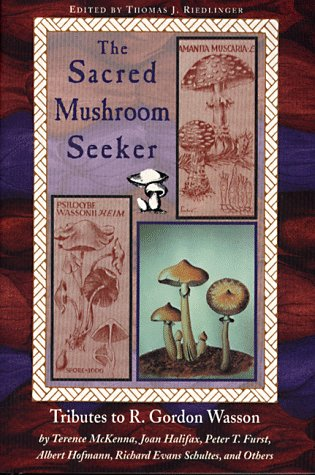 The Sacred Mushroom Seeker: Tributes to R. Gordon Wasson by Terence McKenna, Joan Halifax, Peter T. Furst, Albert Hofmann, Richard Evans Schultes, 9780892813384