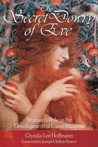 The Secret Dowry of Eve: Woman's Role in the Development of Consciousness 9780892819683