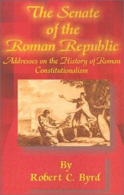 The Senate of the Roman Republic: Addresses on the History of Roman Constitutionalism 9780898753936