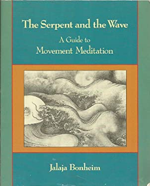 The Serpent and the Wave: A Guide to Movement Meditation 9780890876572