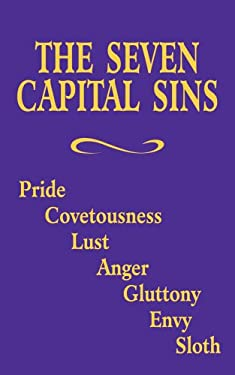 The Seven Capital Sins: Pride, Covetousness, Lust, Anger, Gluttony, Envy, Sloth 9780895556790