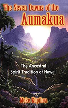 The Seven Dawns of the Aumakua: The Ancestral Spirit Tradition of Hawaii 9780892811441