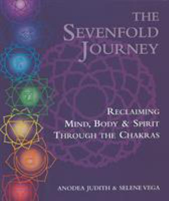 The Sevenfold Journey: Reclaiming Mind, Body and Spirit Through the Chakras 9780895945747