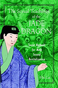 The Sexual Teachings of the Jade Dragon: Taoist Methods for Male Sexual Revitalization 9780892819638