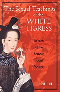 The Sexual Teachings of the White Tigress: Secrets of the Female Taoist Masters 9780892818686