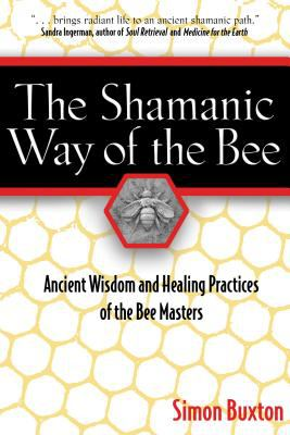 The Shamanic Way of the Bee: Ancient Wisdom and Healing Practices of the Bee Masters 9780892811489