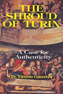 The Shroud of Turin: A Case of Authenticity 9780895556806