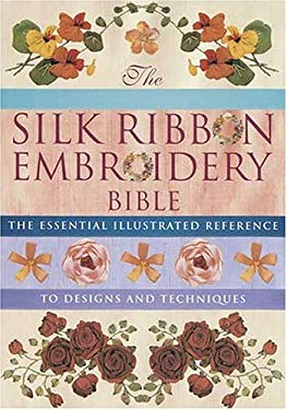 The Silk Ribbon Embroidery Bible 9780896891692