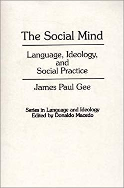 The Social Mind: Language, Ideology, and Social Practice 9780897892490