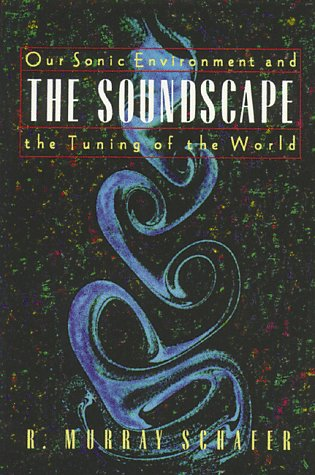 The Soundscape: Our Sonic Environment and the Tuning of the World 9780892814558
