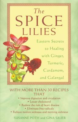The Spice Lilies: Eastern Secrets to Healing with Ginger, Turmeric, Cardamom, and Galangal 9780892818907