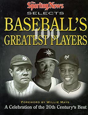 The Sporting News Selects Baseball's 100 Greatest Players: A Celebration of the 20th Century's Best 9780892046089