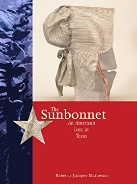 The Sunbonnet: An American Icon in Texas 9780896726659