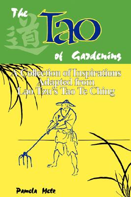 The Tao of Gardening: A Collection of Reflections Adapted from Lao Tzu's Tao Te Ching 9780893343460