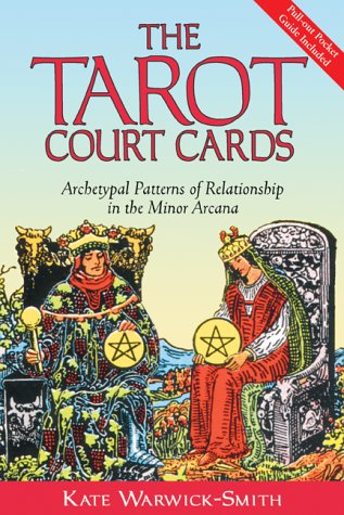 The Tarot Court Cards: Archetypal Patterns of Relationship in the Minor Arcana 9780892810925