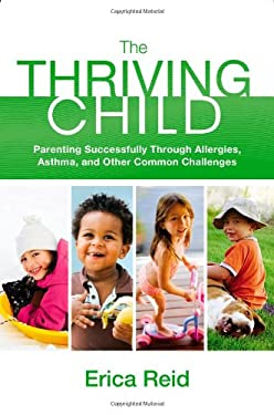 The Thriving Child: Parenting Successfully Through Allergies, Asthma and Other Common Challenges 9780892968640