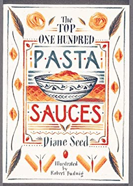The Top One Hundred Pasta Sauces: Authentic Regional Recipes from Italy 9780898152326