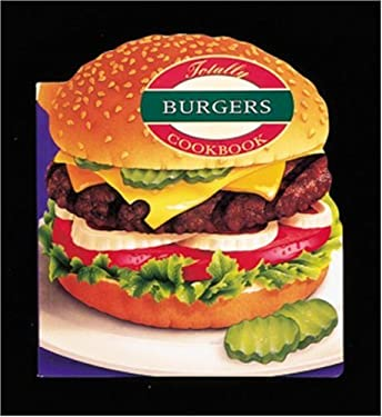 The Totally Burgers Cookbook 9780890878064