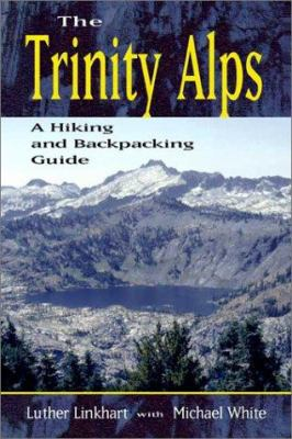 The Trinity Alps: A Hiking and Backpacking Guide 9780899973067