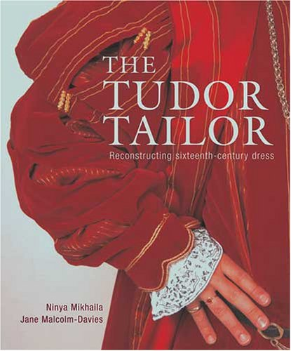 The Tudor Tailor: Reconstructing 16th-Century Dress 9780896762558