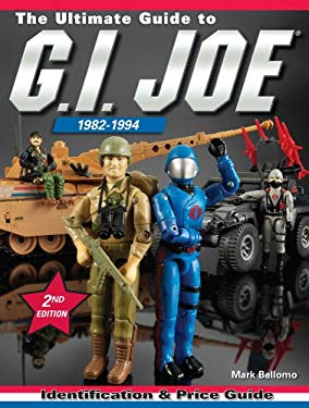 The Ultimate Guide to G.I. Joe 1982-1994: Identification & Price Guide 9780896899223