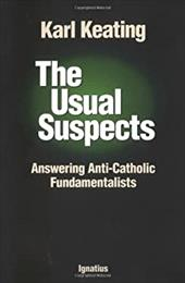 The Usual Suspects: Answering Anti-Catholic Fundamentalists 4071185