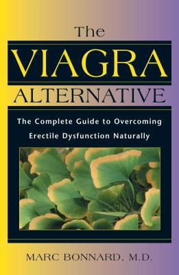 The Viagra Alternative: The Complete Guide to Overcoming Erectile Dysfunction Naturally 9780892817894