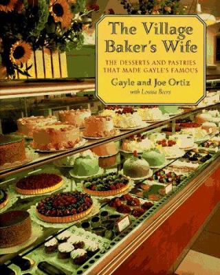 The Village Baker's Wife: The Deserts and Pastries That Made Gayle's Famous 9780898158694