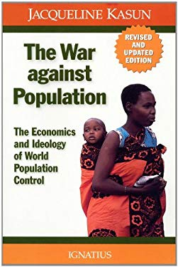The War Against Population: The Economics and Ideology of World Population Control 9780898701913