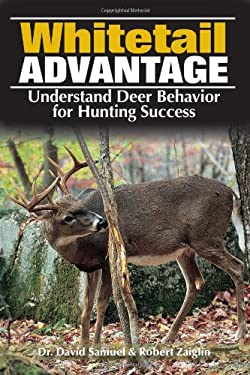 The Whitetail Advantage: Understanding Deer Behavior for Hunting Success 9780896896819