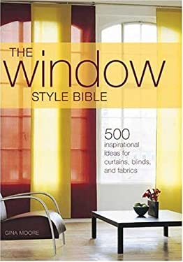 The Window Style Bible: 500 Inspirational Ideas for Curtains, Blinds, and Fabrics 9780896895836