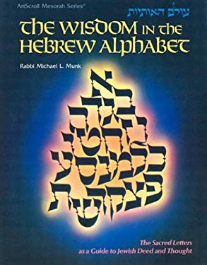 The Wisdom in the Hebrew Alphabet: The Sacred Letters as a Guide to Jewish Deed and Thought 9780899061948
