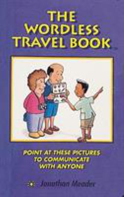 The Wordless Travel Book: Point at These Pictures to Communicate with Anyone 9780898158090