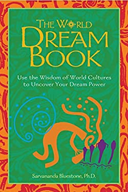 The World Dream Book: Use the Wisdom of World Cultures to Uncover Your Dream Power 9780892819027