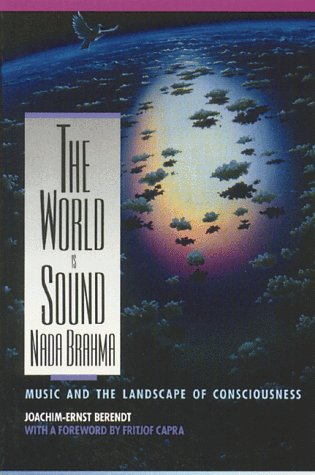 The World Is Sound: NADA Brahma: Music and the Landscape of Consciousness 9780892813186