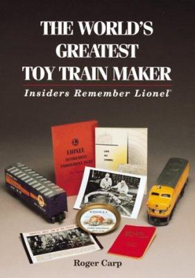 The World's Greatest Toy Train Maker: Insiders Remember Lionel 9780897784399