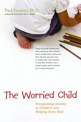 The Worried Child: Recognizing Anxiety in Children and Helping Them Heal 9780897934206