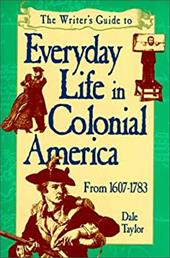 The Writer's Guide to Everyday Life in Colonial America: 1607-1783