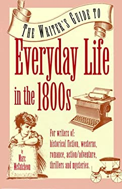 The Writer's Guide to Everyday Life in the 1800s 9780898795417