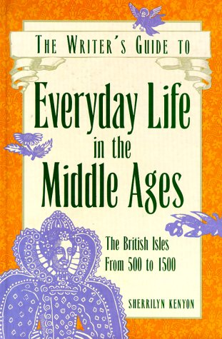 The Writer's Guide to Everyday Life in the Middle Ages: The British Isles from 500 to 1500 9780898796636
