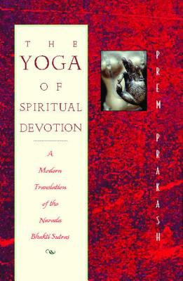 The Yoga of Spiritual Devotion: A Modern Translation of the Narada Bhakti Sutras 9780892816644