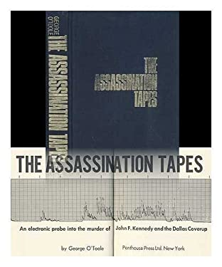 The assassination tapes: An electronic probe into the murder of John F. Kennedy and the Dallas coverup