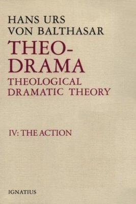 Theo-Drama, Theological Dramatic Theory: IV: The Action 9780898704716